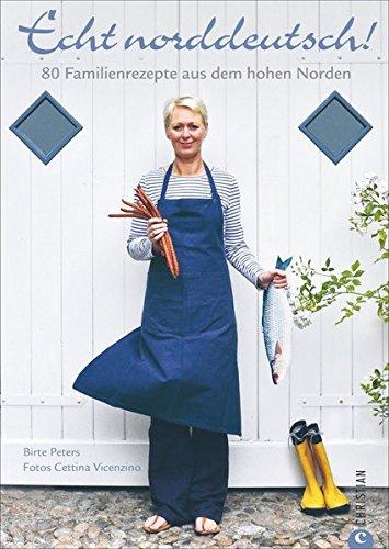 Norddeutsche Küche für zuhause: 80 Familienrezepte aus dem hohen Norden. Das Kochbuch für Fisch, Lamm, Süßspeisen und mehr. So kocht man echt norddeutsch und echt friesisch.