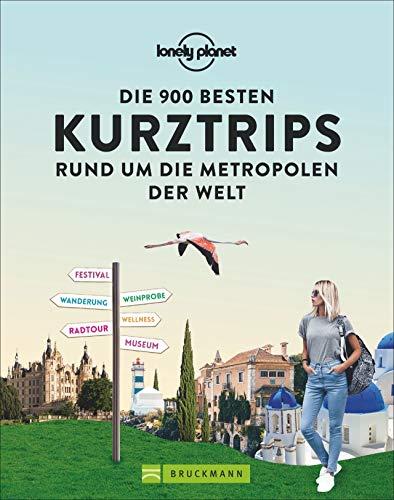 Lonely Planet: Die 900 besten Kurztrips rund um die Metropolen der Welt. Ausgewählte Ausflugsziele erreichbar in 1, 2 und 3 Stunden. Von bekannten und beliebten bis zu versteckten Orten.