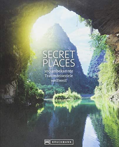 Secret Places. 100 Traumreiseziele der Welt, die man gesehen haben muss. Die wahren Hidden Places. Mit echten Geheimtipps zu den besten versteckten ... 100 unbekannte Traumreiseziele weltweit