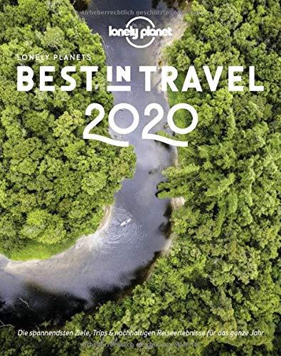 Lonely Planet Best in Travel 2020: Die spannendsten Ziele, Trips & nachhaltigen Reiseerlebnisse (Lonely Planet Reiseführer)